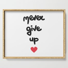 cute hand drawn lettering never give up quote with red heart Serving Tray