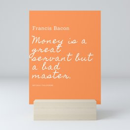 Money is a great servant but a bad master. | Francis Bacon Quote Mini Art Print