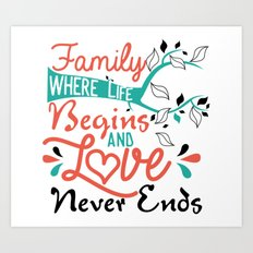 Family, where life begins and love never ends Art Print