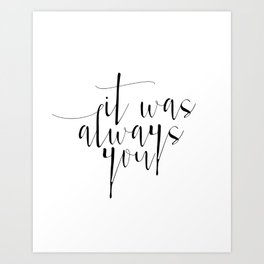 It Was Always You Love Soulmate Inspirational Quote Black Home Bedroom Typography Design Premium Pos Art Print