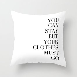 You can stay but your clothes must go Throw Pillow