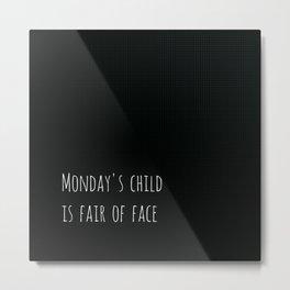 Monday's Child Metal Print