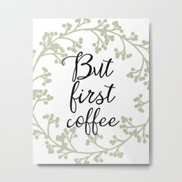 Classic But first coffee Metal Print