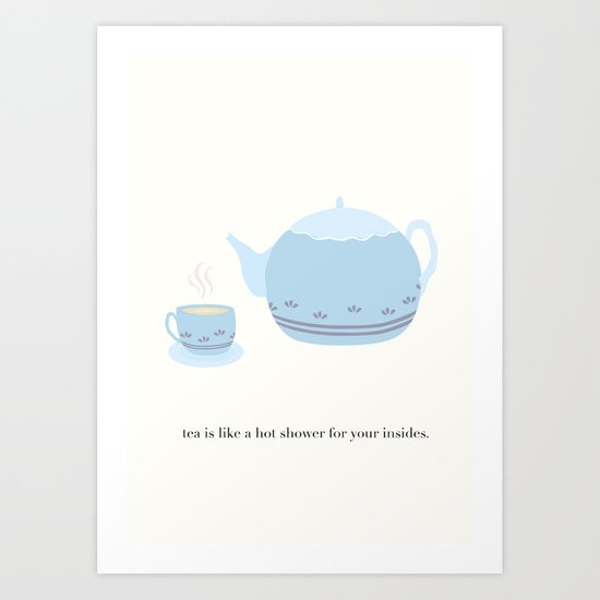 Tea is like a hot shower for your insides. Art Print