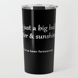 I'm Just a Big Ball of Glitter & Sunshine Travel Mug
