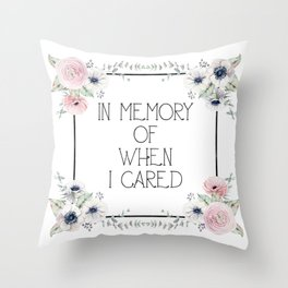 In Memory of When I Cared - white version Throw Pillow