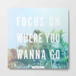 Focus On Where You Wanna Go Metal Print