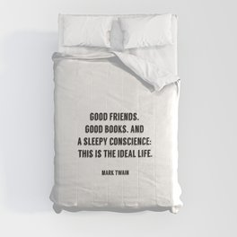 Good friends, good books, and a sleepy conscience - this is the ideal life. - Mark Twain Comforters