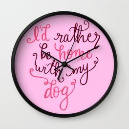 I'd rather be home with my dog Wall Clock