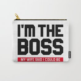 I'm The Boss! My Wife Said I Could Be Carry-All Pouch
