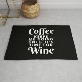 Coffee Keeps Me Going Until It's Time For Wine (Black & White) Rug