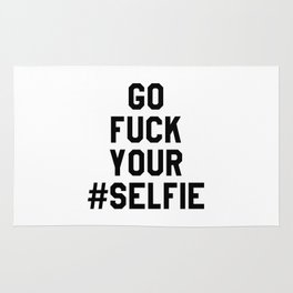 GO FUCK YOUR SELFIE Rug