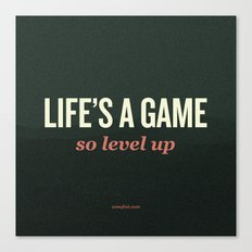 Life's a Game, so level up. Canvas Print