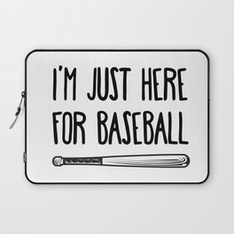 I'm Just Here For Baseball Laptop Sleeve