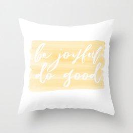 Be Joyful, Do Good Throw Pillow