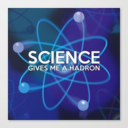 Science gives me a hadron Canvas Print