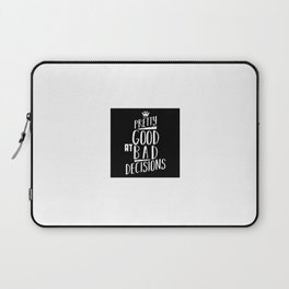 Pretty good at bad decisions Laptop Sleeve