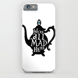 """""""We're all MAD here"""" - Alice in Wonderland - Teapot iPhone Case"""