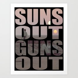 Suns Out Guns Out Art Print
