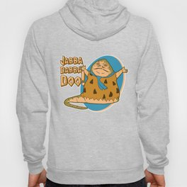 Jabba dabba doo!! Hoody
