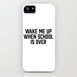 Wake Me Up When School Is Over iPhone Case