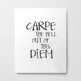 Carpe Diem, Famous quotes, Seize the day, Most sold items Metal Print