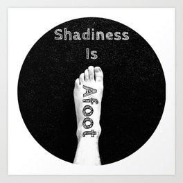 Shadiness Is Afoot! Art Print