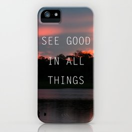 See good all thinks iPhone Case