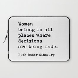 RBG, Women Belong In All Places Where Decisions Are Being Made Laptop Sleeve