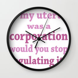 If My uterus was a corporation Wall Clock