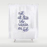 not all who wander Shower Curtains featuring Not all those who wander are lost by Earthlightened