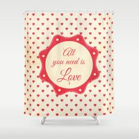 all you need is love Shower Curtains featuring All you need is love by grafik ' prod