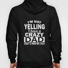 I am not yelling I have a crazy dad thats how we talk dad t-shirts Hoody
