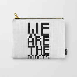 We are the robots Carry-All Pouch