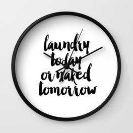 Funny Laundry Today Or Naked Tomorrow Laundry Funny Quote Funny Wall Art Bathroom Decor Shower Quote Wall Clock