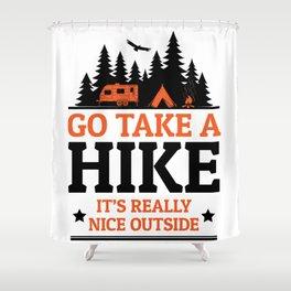 Go Take A Hike It's Really Nice Outside Shower Curtain