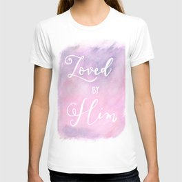 Loved by Him T-shirt