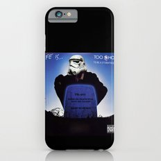 Life is......Too short (to be a stormtrooper) Slim Case iPhone 6s