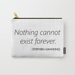 Nothing Cannot Exist Forever (Stephen Hawking) Carry-All Pouch