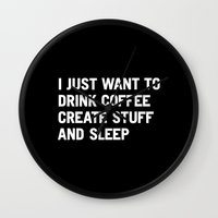 inspirational Wall Clocks featuring I just want to drink coffee create stuff and sleep by WORDS BRAND™