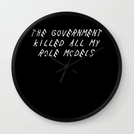 THE GOVERNMENT KILLED ALL MY ROLE MODELS Wall Clock