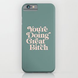 YOU'RE DOING GREAT BITCH green and peach pink iPhone Case