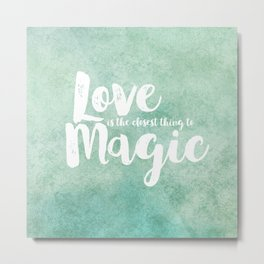 The Closest Thing to Magic Metal Print