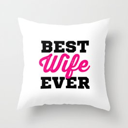 BEST WIFE EVER Throw Pillow