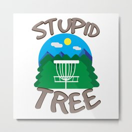Disc Golf - Stupid Tree - Funny Disc Golfer Gift Metal Print