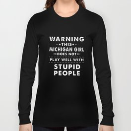 warning this michigan girl does not play well with stupid people michigan brother t-shirts Long Sleeve T-shirt