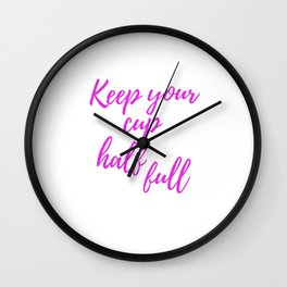 Keep Your Cup Half Full - Positive Typography Wall Clock