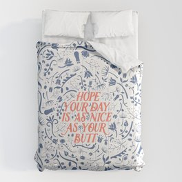 Hope Your Day Is As Nice As Your Butt (White Version) Comforters