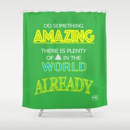 Do something Amazing Shower Curtain