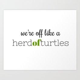 We're Off Like a Herd of Turtles Art Print